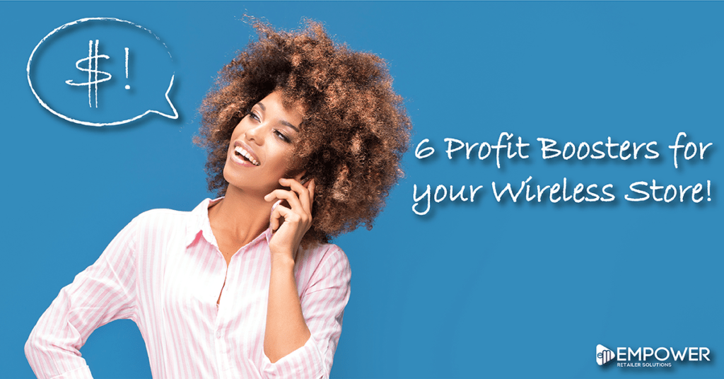6 Profit Boosters for your Wireless Store